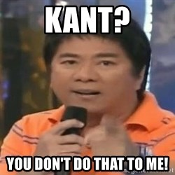 willie revillame you dont do that to me - Kant? You Don't do that to me!