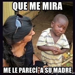 Skeptical third-world kid - Que Me Mira  Me le PARECÍ  a su madre