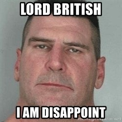 i am disappoint - Lord British I am disappoint