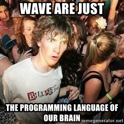 -Sudden Clarity Clarence - WAVE are just THE programming language of our brain
