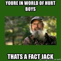 Si Robertson - YOURE IN WORLD OF HURT BOYS THATS A FACT JACK