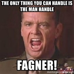 Jack Nicholson - You can't handle the truth! - the only thing you can handle is the man handle fagner!