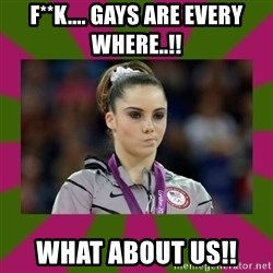 Kayla Maroney - f**k.... GAYS ARE EVERY WHERE..!! what about us!!