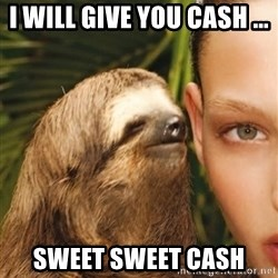 The Rape Sloth - I will give you cash ... Sweet sweet cash