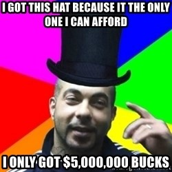 facebookazad - I GOT THIS HAT BECAUSE IT THE ONLY ONE I CAN AFFORD I ONLY GOT $5,000,000 BUCKS