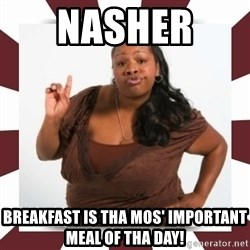 Sassy Black Woman - NASHER  BREAKFAST IS THA MOS' IMPORTANT MEAL OF THA DAY!