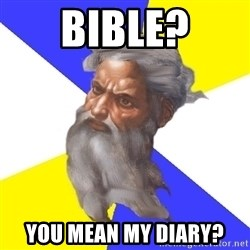 Advice God - bible? you mean my diary?