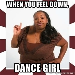 Sassy Black Woman - When you feel down, dance girl