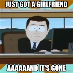 And it's gone - just got a girlfriend aaaaaand it's gone