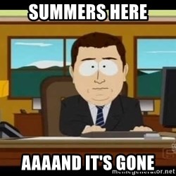 Aand Its Gone - Summers here aaaand it's gone