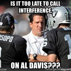 Knapped  - is it too late to call interference, on al davis???