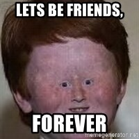 Generic Ugly Ginger Kid - lets be friends,  forever