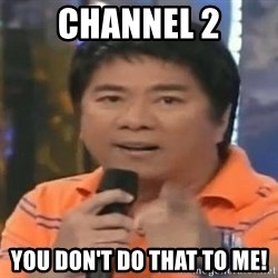 willie revillame you dont do that to me - CHANNEL 2 YOU DON'T DO THAT TO ME!