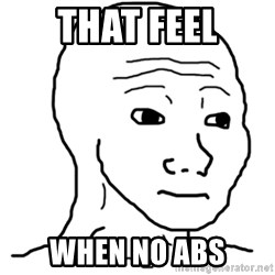 That Feel Guy - That feel when no abs