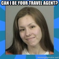 Jodi arias meme  - can i be your travel agent?