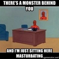 Spiderman office - There's a monster behind you and i'm just sitting here masturbating
