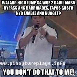 Willie You Don't Do That to Me! - walang high jump sa woe 2 dahil maba bypass ang barricades, tapos gusto nyo enable ang nugget? you don't do that to me!