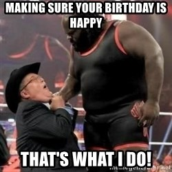 Mark Henry - Making sure your birthday is happy That's what i do!