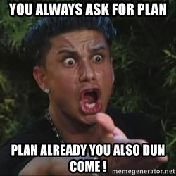 She's too young for you brah - you always ask for plan plan already you also dun come !