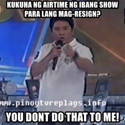 Willie You Don't Do That to Me! - kukuha ng airtime ng ibang show para lang mag-resign? you dont do that to me!