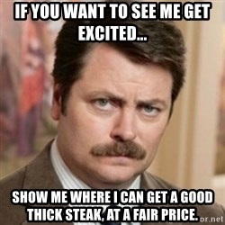 history ron swanson - if you want to see me get excited... show me where i can get a good thick steak, at a fair price.