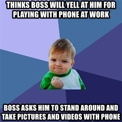 Success Kid - thinks boss will yell at him for playing with phone at work boss asks him to stand around and take pictures and videos with phone