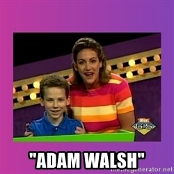 "sam meme -  ""Adam Walsh"""