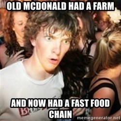 sudden realization guy - Old McDonald had a farm and now had a fast food chain