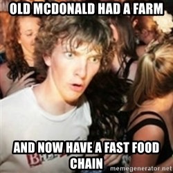 sudden realization guy - OLD MCDONALD HAD A FARM And now have a fast food chain