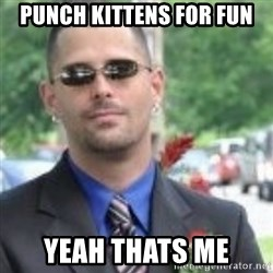 ButtHurt Sean - punch kittens for fun Yeah thats me