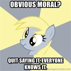 Badvice Derpy - obvious moral? quit saying it, everyone knows it.