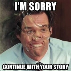 Jim Carrey - I'm sorry continue with your story