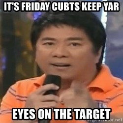 willie revillame you dont do that to me - IT'S FRIDAY CUBTS KEEP YAR EYES ON THE TARGET