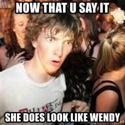 sudden realization guy - Now that u say it she does look like wendy