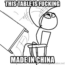Desk Flip Rage Guy - this table is fucking made in china
