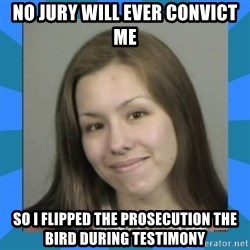 Jodi arias meme  - no jury will ever convict me so i flipped the prosecution the bird during testimony