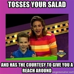 sam meme - tosses your salad and has the courtesy to give you a reach around