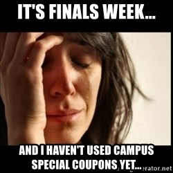 First World Problems - it's finals week... and i haven't used campus special coupons yet...