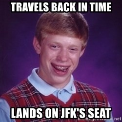 Bad Luck Brian - travels back in time lands on jfk's seat
