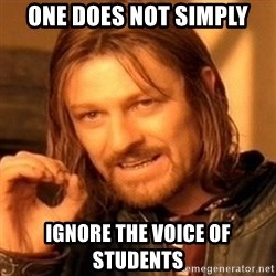One Does Not Simply - One does not simply ignore the voice of students