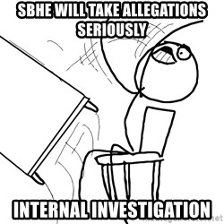 Desk Flip Rage Guy - SBHE will take allegations seriously Internal investigation