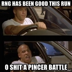 Vin Diesel Car - RNG has been good this run O SHIT A PINCER BATTLE