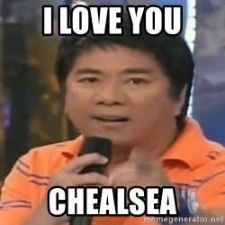 willie revillame you dont do that to me - I LOVE YOU  CHEALSEA