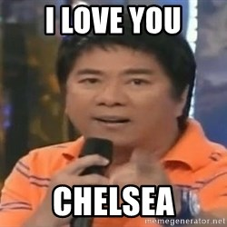 willie revillame you dont do that to me - I LOVE YOU CHELSEA