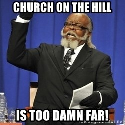 Rent Is Too Damn High - Church on the Hill is TOO DAMN far!