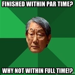 High Expectations Asian Father - Finished within par time? Why not within full time!?