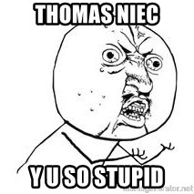Y U SO - THOMAS NIEC Y U SO STUPID