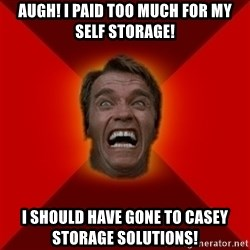 Angry Arnold - Augh! I paid too much for my self storage! I should have gone to casey storage solutions!