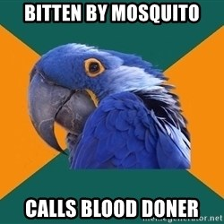 Paranoid Parrot - Bitten by moSquito Calls blood doner