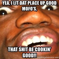 Wow Black Guy - yea, I lit dat place up good mofo's, that shit be cookin' good!!